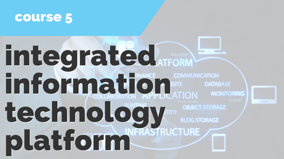 5. Integrated Information Technology Platform