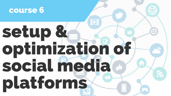 6. Setup & Optimization of Social Media Platforms